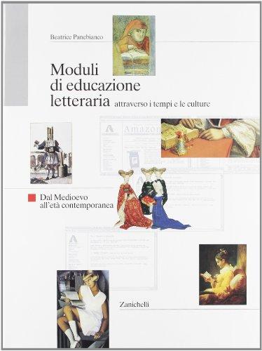 Moduli di educazione letteraria attraverso i tempi e le culture. Dal Medioevo all'età contemporanea. Per le Scuole