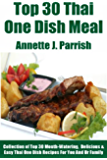 Tried & Tested Top 30 Thai One Dish Meals: Latest Collection of Top 30 Mouth-Watering, Most-Wanted Delicious, Easy And Quick Thai One Dish Recipes For You And Your Whole Family (English Edition)