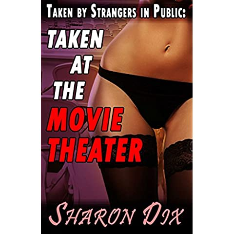 Taken by Strangers in Public at the Movie Theater: Extreme BBW MILF Cougar Interracial Group Exhibitionism Cuckold Female Domination Erotica (English
