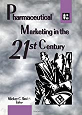 Pharmaceutical Marketing in the 21st Century (Journal of Pharmaceutical Marketing & Management, Vol 10, No 2-3-4)