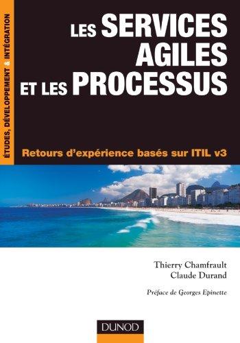 Les services agiles et les processus - Retours d'expérience basés sur ITIL v3 par Thierry Chamfrault