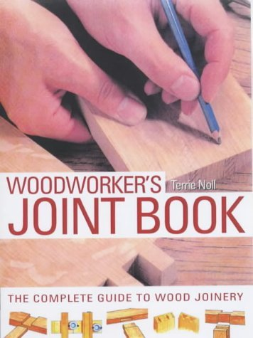 Woodworker's Joint Book: The Complete Guide to Wood Joinery by Terrie Noll (28-Nov-2002) Hardcover