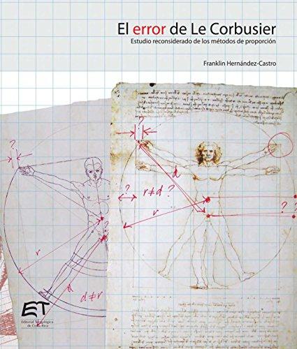 Descargar Libro Libro El error de Le Corbusier. Estudio reconsiderado de los métodos de proporción de Franklin Hernández Castro