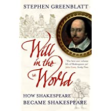 Will In The World: How Shakespeare Became Shakespeare by Stephen Greenblatt (2005-06-02)