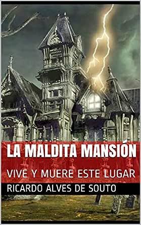 La Maldita Mansion Vive Y Muere Este Lugar Spanish Edition Ebook Alves De Souto Ricardo Amazon In Kindle Store