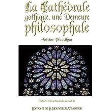 La Cathédrale gothique, une Demeure philosophale