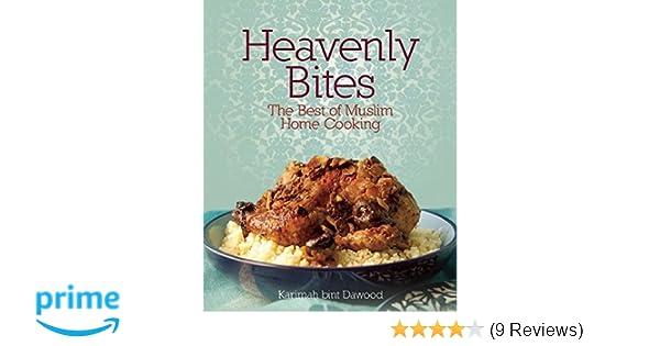 Heavenly bites the best of muslim home cooking amazon heavenly bites the best of muslim home cooking amazon karimah bint dawood 9781847740311 books forumfinder Choice Image