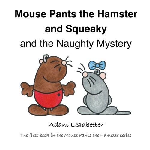 Mouse Pants the Hamster and Squeaky and the Naughty Mystery (Mouse Pants the Hamster series) - Naughty-pants
