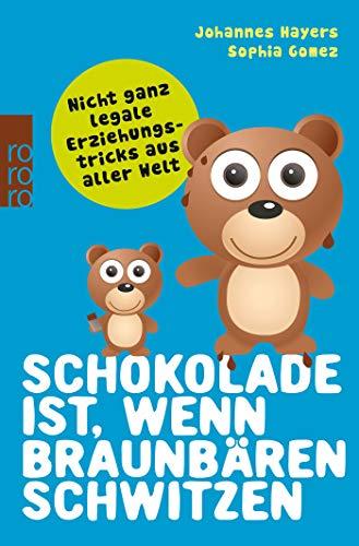 Schokolade ist, wenn Braunbären schwitzen: Nicht ganz legale Erziehungstricks aus aller Welt