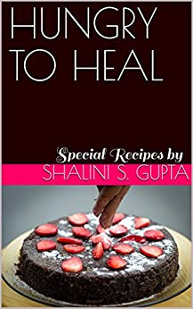HUNGRY TO HEAL: Special Recipes by [Gupta, Shalini S.]