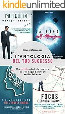 L'antologia del tuo successo: Una raccolta di testi che ti porterà a dare il meglio di te in ogni ambito della vita