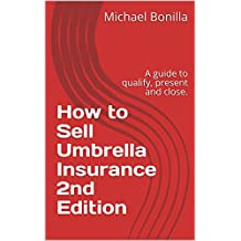 How to Sell Umbrella Insurance 2nd Edition: A guide to qualify, present and close. (English Edition)