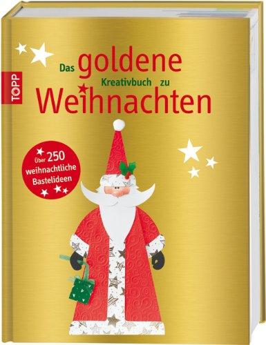 Das goldene Kreativbuch zu Weihnachten: Über 250 weihnachtliche Bastelideen