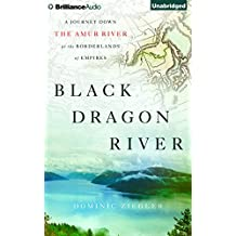 Black Dragon River: A Journey Down the Amur River at the Borderlands of Empires: Library Edition