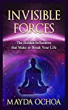Invisible Forces: The Hidden Influences that Make or Break Your Life