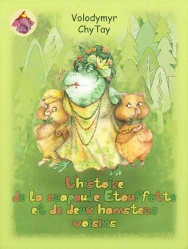 Couverture du livre L'HISTOIRE DE LA CRAPAUDE ÉTOUFFETTE ET DE DEUX HAMSTERS VOISINS (L'histoire de l'éléphanteau nommé porte-clochette )
