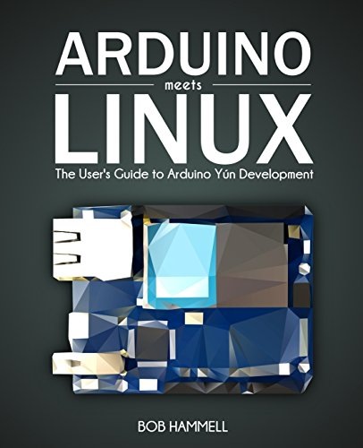 Arduino Meets Linux: The User's Guide to Arduino Yún Development
