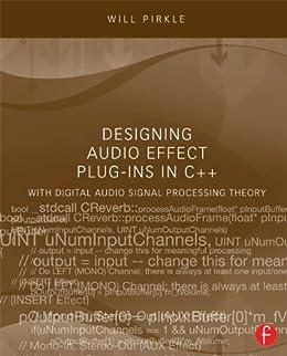 Designing Audio Effect Plug-Ins in C++: With Digital Audio Signal Processing Theory von [Pirkle, Will]