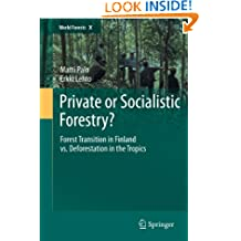 Private or Socialistic Forestry?: Forest Transition in Finland vs. Deforestation in the Tropics (World Forests Book 10)