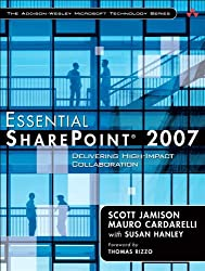 Essential SharePoint 2007: Delivering High-Impact Collaboration