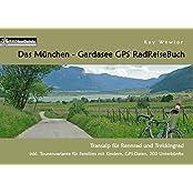 Das München - Gardasee GPS RadReiseBuch: Transalp für Rennrad und Trekkingrad. inkl. Tourenvariante für Familien mit Kindern, GPS-Daten, 200 Unterkünfte (PaRADise Guide)