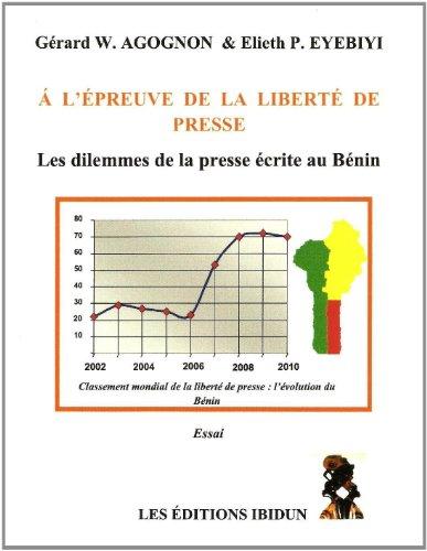A l'Epreuve de la Liberte de Presse - les Dilemmes de la Presse Ecrite au Benin par Agognon & Eyebiyi