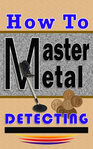 How To Master Metal Detecting (English Edition) -