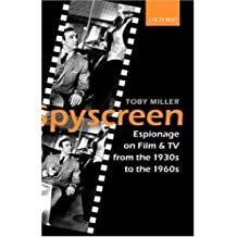 Spyscreen: Espionage on Film and TV from the 1930s to the 1960s - Spy Screen: Written by Toby Miller, 2003 Edition, Publisher: OUP Oxford [Hardcover]