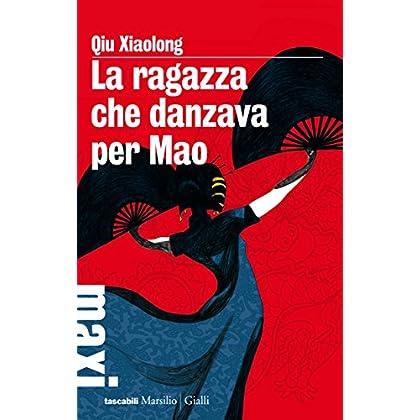 La Ragazza Che Danzava Per Mao: Il Sesto Caso Dell'ispettore Capo Chen Cao