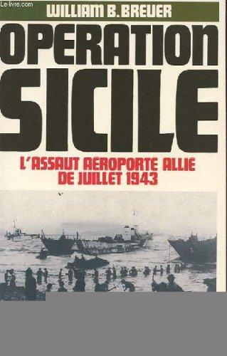 Opération Sicile - L'assaut aéroporté allié de juillet 1943 par William B. Breuer