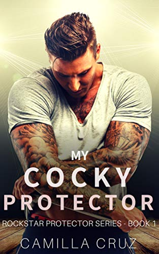 My Cocky Protector (Rockstar Protector Series Book 1) (English ...