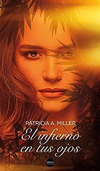 El infierno en tus ojos de [Miller, Patricia A.]
