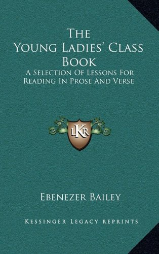 The Young Ladies' Class Book: A Selection of Lessons for Reading in Prose and Verse