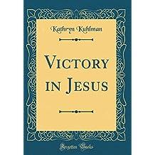 Victory in Jesus (Classic Reprint)