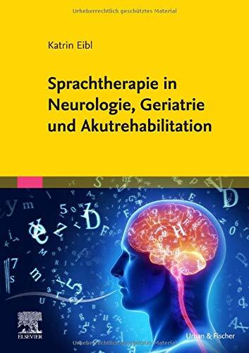 Sprachtherapie in Neurologie, Geriatrie und Akutrehabilitation: Mit Zugang zum Elsevier-Portal