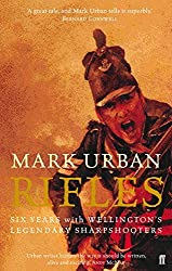 Rifles: Six Years with Wellington's Legendary Sharpshooters by Mark Urban (2004-09-02)
