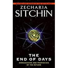 The End of Days: Armageddon and Prophecies of the Return (Earth Chronicles)