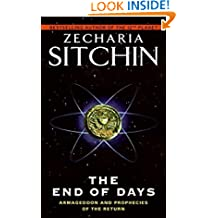 The End Of Days: Armageddon And Prophecies Of the Return (The Earth Chronicles)