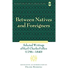 Between Natives and Foreigners: Selected Writings of Karl/Charles Follen (1796–1840) (New Directions in German-American Studies)