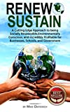 Renew and Sustain: A cutting edge approach to being socially responsible, environmentally conscious, and incredibly profitable for businesses, schools, and government.