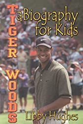 Tiger Woods: A Biography for Kids by Libby Hughes (2000-02-01)