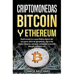 Criptomonedas: Bitcoin y Ethereum: Dominando la nueva fiebre digital del oro para obtener ganancias. Aprenda cómo comprar, extraer, comerciar e invertir Bitcoin y Ethereum.