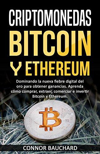 Criptomonedas: Bitcoin y Ethereum: Dominando la nueva fiebre ...