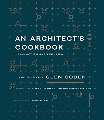An Architect's Cookbook : A Culinary Journey Through Design par Glen Coben