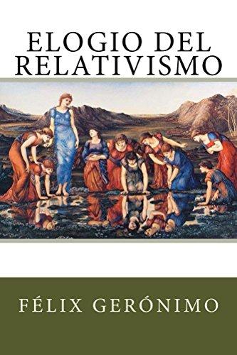 Elogio del Relativismo por Félix Gerónimo
