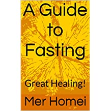 A Guide to Fasting: Great Healing! (English Edition)