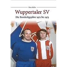 Wuppertaler SV: Die Bundesligajahre 1972 bis 1975 (Sutton Archivbilder)