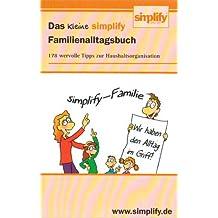 Das kleine simplify Familienalltagsbuch: 178 wertvolle Tipps zur Haushaltsorganisation