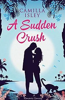 A Sudden Crush: A Romantic Comedy by [Isley, Camilla]