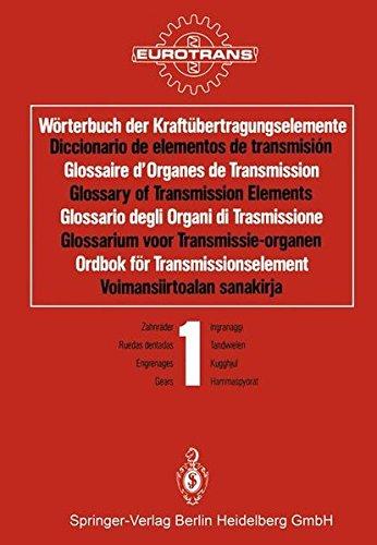 Worterbuch der Kraftubertragungselemente / Diccionario de Elementos de Transmision / Glossaire d'Organes de Transmission / Glossary of Transmission ... / Band 1 * Kugghjul / Osa 1 * Hammaspyorat